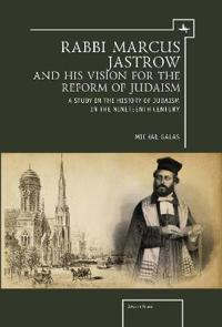Rabbi Marcus Jastrow and His Vision for the Reform of Judaism