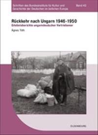 Rückkehr Nach Ungarn 1946-1950: Erlebnisberichte Ungarndeutscher Vertriebener