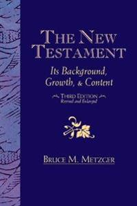The New Testament: Its Background, Growth, & Content Third Edition
