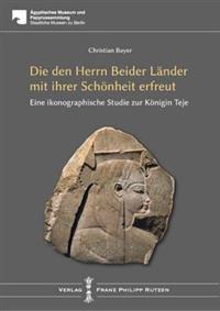 Teje: Die Den Herrn Beider Lander Mit Ihrer Schonheit Erfreut: Eine Ikonographische Studie Zur Konigin Teje