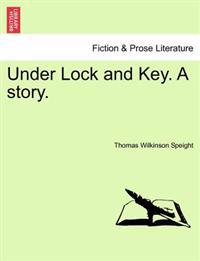 Under Lock and Key. a Story.