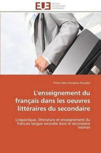 L'Enseignement Du Fran�ais Dans Les Oeuvres Litt�raires Du Secondaire