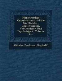 Merkwürdige Criminal-rechts-fälle Für Richter, Gerichtsärzte, Vertheidiger Und Psychologen, Volume 2...