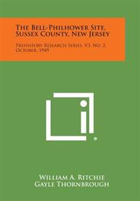 The Bell-Philhower Site, Sussex County, New Jersey: Prehistory Research Series, V3, No. 2, October, 1949