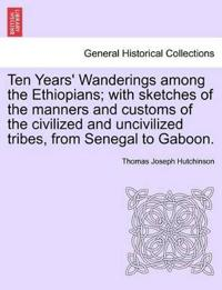 Ten Years' Wanderings Among the Ethiopians; With Sketches of the Manners and Customs of the Civilized and Uncivilized Tribes, from Senegal to Gaboon.
