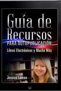 Guía de Recursos Para Autopublicación: Libros Electrónicos Y Mucho Más