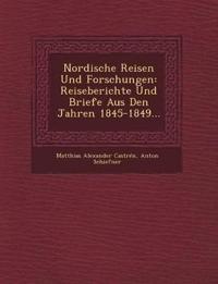 Nordische Reisen Und Forschungen: Reiseberichte Und Briefe Aus Den Jahren 1845-1849...
