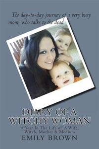 Diary of a Witchy Woman: A Year in the Life of a Wife, Witch, Mother & Medium