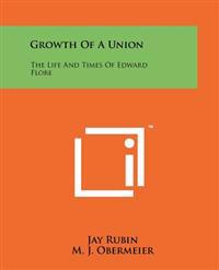 Growth of a Union: The Life and Times of Edward Flore