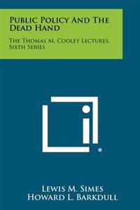 Public Policy and the Dead Hand: The Thomas M. Cooley Lectures, Sixth Series