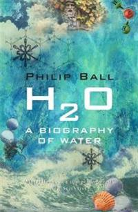 H2o - a biography of water