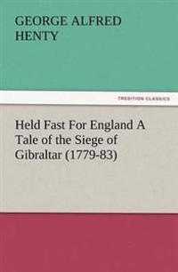 Held Fast for England a Tale of the Siege of Gibraltar (1779-83)