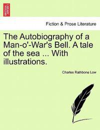 The Autobiography of a Man-O'-War's Bell. a Tale of the Sea ... with Illustrations.