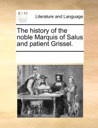 The History of the Noble Marquis of Salus and Patient Grissel.