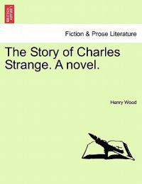 The Story of Charles Strange. a Novel.