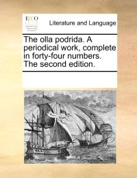 The Olla Podrida. a Periodical Work, Complete in Forty-Four Numbers. the Second Edition.