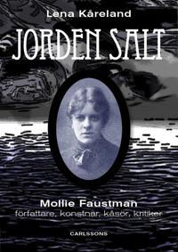 Jordens salt : Mollie Faustman - författare, konstnär, kåsör, kritiker