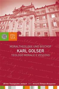 Karl Golser - Moraltheologe und Bischof. Eine Auswahl aus seinen Schriften