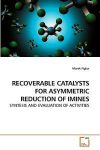 Recoverable Catalysts for Asymmetric Reduction of Imines