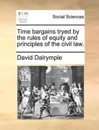 Time Bargains Tryed by the Rules of Equity and Principles of the Civil Law.