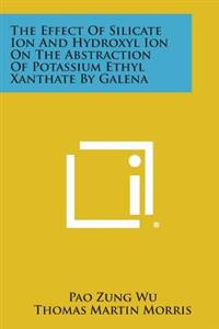 The Effect of Silicate Ion and Hydroxyl Ion on the Abstraction of Potassium Ethyl Xanthate by Galena