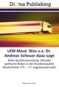 LKW-Maut. Was u.a. Dr. Andreas Scheuer dazu sagt