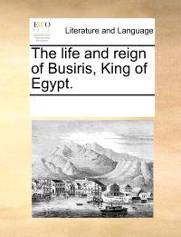 The Life and Reign of Busiris, King of Egypt