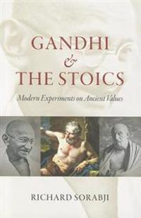 Gandhi and the Stoics: Modern Experiments on Ancient Values