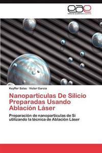 Nanoparticulas de Silicio Preparadas Usando Ablacion Laser