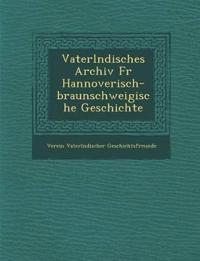 Vaterl Ndisches Archiv Fur Hannoverisch-Braunschweigische Geschichte