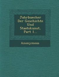 Jahrbuecher Der Geschichte Und Staatskunst, Part 1...