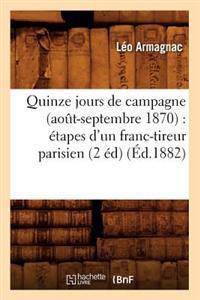 Quinze Jours de Campagne (Aout-Septembre 1870): Etapes D'Un Franc-Tireur Parisien (2 Ed) (Ed.1882)
