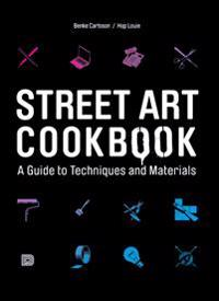 Street art cookbook - a guide to techniques and materials