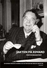 Jakten på Edvard : om Edvard Persson, filmerna och de som var med när det begav sig