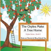 The Orples Make a Tree Home: Orples Series . Book 2