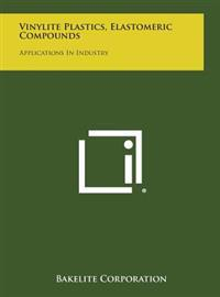 Vinylite Plastics, Elastomeric Compounds: Applications in Industry