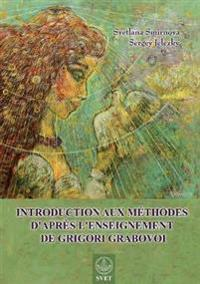 Introduction Aux Methodes D'Apres L'Enseignement de Grigori Grabovoi (French Edition)