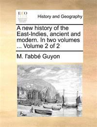 A New History of the East-Indies, Ancient and Modern. in Two Volumes ... Volume 2 of 2