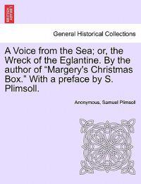 A Voice from the Sea; Or, the Wreck of the Eglantine. by the Author of Margery's Christmas Box. with a Preface by S. Plimsoll.