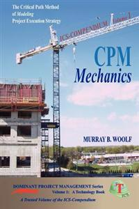 CPM Mechanics: The Critical Path Method of Modeling Project Execution Strategy
