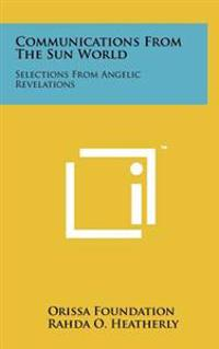 Communications from the Sun World: Selections from Angelic Revelations