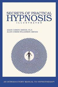 Secrets of Practical Hypnosis: (An Introductory Manual to Hypnotherapy, Illustrated)