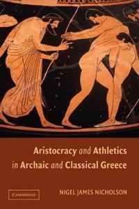 Aristocracy and Athletics in Archaic and Classical Greece