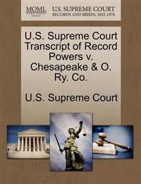 U.S. Supreme Court Transcript of Record Powers V. Chesapeake & O. Ry. Co.