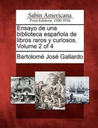 Ensayo de Una Biblioteca Espa Ola de Libros Raros y Curiosos. Volume 2 of 4