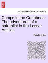 Camps in the Caribbees. the Adventures of a Naturalist in the Lesser Antilles.