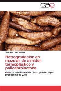 Retrogradacion En Mezclas de Almidon Termoplastico y Policaprolactona