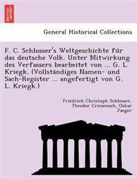 F. C. Schlosser's Weltgeschichte Fu R Das Deutsche Volk. Unter Mitwirkung Des Verfassers Bearbeitet Von ... G. L. Kriegk. (Vollsta Ndiges Namen- Und Sach-Register ... Angefertigt Von G. L. Kriegk.)