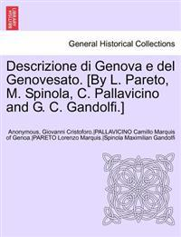 Descrizione Di Genova E del Genovesato. [By L. Pareto, M. Spinola, C. Pallavicino and G. C. Gandolfi.] Volume II