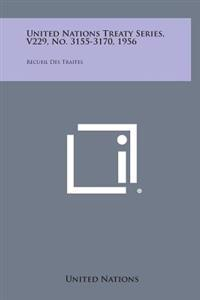 United Nations Treaty Series, V229, No. 3155-3170, 1956: Recueil Des Traites